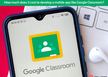 How much does it cost to develop a mobile app like Google Classroom?