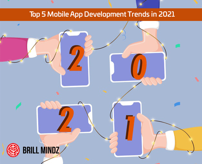 Top 5 Mobile App Development Trends in 2021
